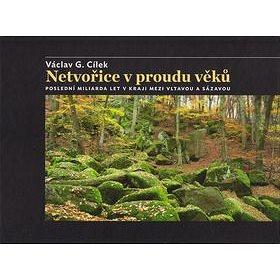 Netvořice v proudu věků: Poslední miliarda let v kraji mezi Vltavou a Sázavou (978-80-904805-1-3)