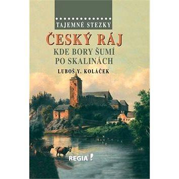 Tajemné stezky Český ráj: Kde bory šumí po skalinách (978-80-87866-17-7)