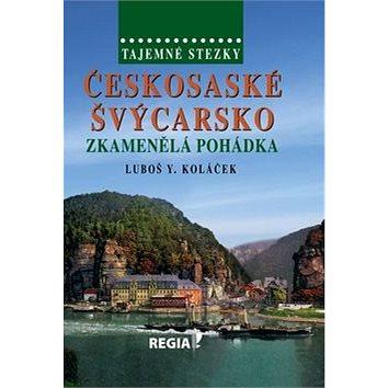 Tajemné stezky Českosaské Švýcarsko: Zkamenělá pohádka (978-80-87866-16-0)