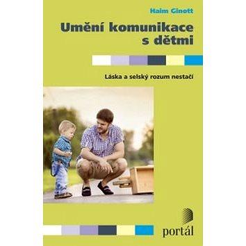 Umění komunikace s dětmi: Láska a selský rozum nestačí (978-80-262-0926-3)