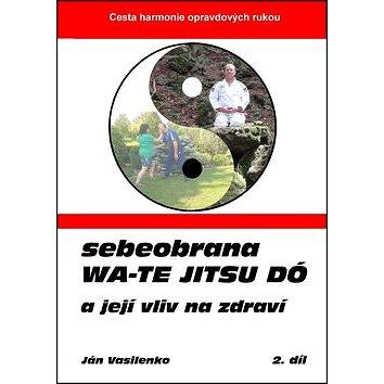 Sebeobrana Wa-te jitsu dó: a její vliv na zdraví (978-80-904835-3-8)