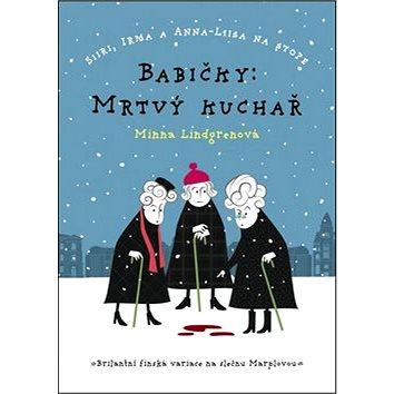 Babičky: Mrtvý kuchař: Siiri, Irma a Anna-Liisa na stopě (978-80-7505-168-4)