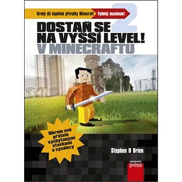 Dostaň se na vyšší level v Minecraftu: Druhý díl úspěšné příručky Minecraft Vdoluj maxinum! (978-80-251-4585-2)