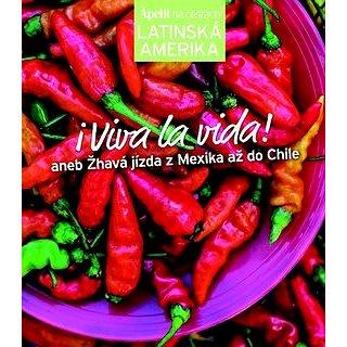 Viva la vida!: aneb Žhavá jízda z Mexika až do Chile (978-80-87575-44-4)