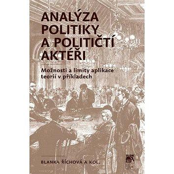 Analýza politiky a političtí aktéři: Možnosti a limity aplikace teorií v příkladech (978-80-7419-187-9)
