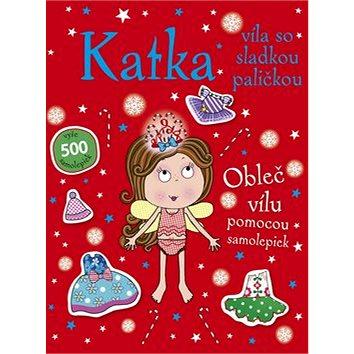 Katka, víla so sladkou paličkou: Obleč vílu pomocou samolepiek (978-80-8107-891-0)