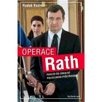 Operace Rath: Pohled do zákulisí policejního vyšetřování (978-80-7429-600-0)