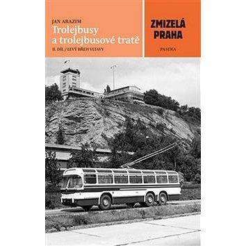 Zmizelá Praha Trolejbusy a trolejbusové tratě II. díl: Levý břeh Vltavy (978-80-7432-635-6)