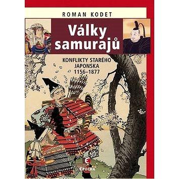 Války samurajů: Konflikty starého Japonska 1156 - 1877 (978-80-7425-258-7)