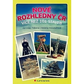 Nové rozhledny ČR: více než 101 staveb (978-80-247-5615-8)