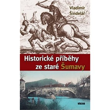 Historické příběhy ze staré Šumavy (978-80-7433-132-9)