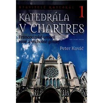 Katedrála v Chartres: Francouzské umění rané a vrcholné gotiky (978-80-904298-4-0)