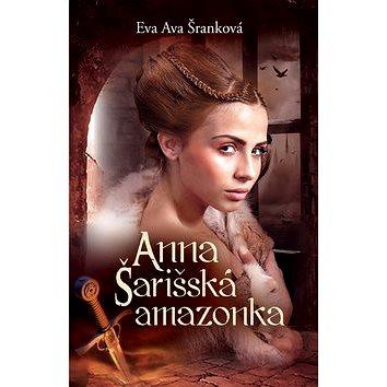 Anna Šarišská amazonka (978-80-7243-928-7)
