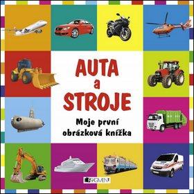 Auta a stroje: Moje první obrázková knížka (978-80-253-2496-7)