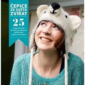 Čepice ze světa zvířat: 25 inspirativních návodů na pletené, háčkované a fleecové čepice (978-80-7391-930-6)