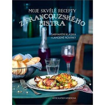Moje skvělé recepty z francouzského bistra: Šarmantí klasika i lahodné novinky (978-80-7529-030-4)