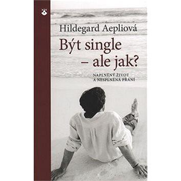 Být single - ale jak?: Naplněný život a nesplněná přání (978-80-7195-728-7)