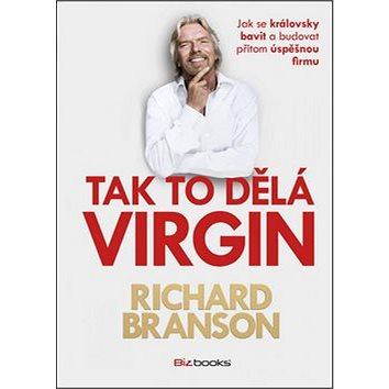 Tak to dělá Virgin: Jak se královsky bavit a budovat přitom úspěšnou firmu (978-80-265-0412-2)