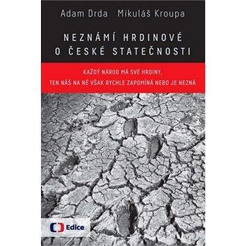 Neznámí hrdinové O české statečnosti (978-80-7448-049-2)