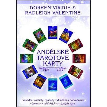 Andělské tarotové karty: Průvodce symboly, způsoby vykládání a podrobnými významy Andělských tarot. (978-80-7370-352-3)