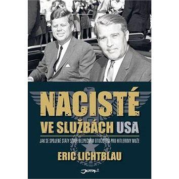 Nacisté ve službách USA: Jak se Spojené státy staly bezpečným útočištěm pro Hitlerovy muže (978-80-7462-861-0)