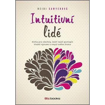Intuitivní lidé: Kniha pro všechny, kteří touží pochopit hlubší význam a smysl svého života (978-80-265-0413-9)