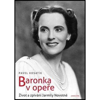 Baronka v opeře: Život a zpívání Jarmily Novotné (978-80-260-8181-4)