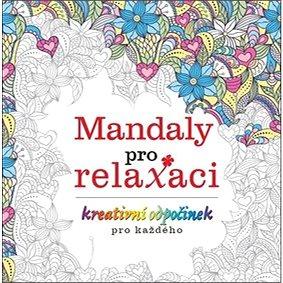 Mandaly pro relaxaci: kreativní odpočinek pro každého (9771213757746)