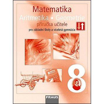Matematika 8 Aritmetika . Geometrie Příručka učitele: Pro základní školy a víceltá gymnázia (978-80-7238-688-8)