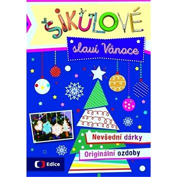 Šikulové slaví Vánoce: Nevšední dárky, originální ozdoby (978-80-7448-051-5)