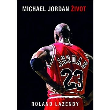 Michael Jordan Život (978-80-89311-68-2)