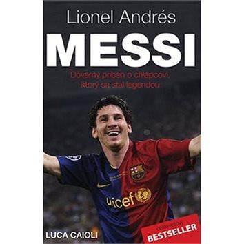 Lionel Andrés Messi: Důvěrný příběh kluka, který se stal legendou (978-80-89311-72-9)