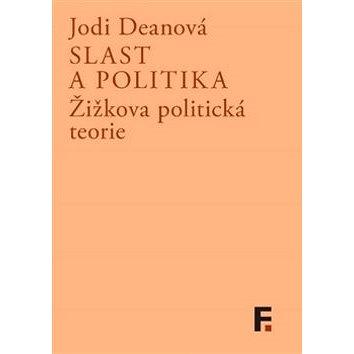Slast a politika: Žižkova politická teorie (978-80-7007-422-0)