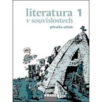 Literatura v souvislostech 1 Příručka učitele SŠ (978-80-7238-784-7)