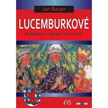 Lucemburkové: Rozhádaná rodinka Otce vlasti (978-80-7475-128-8)