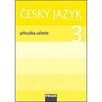 Český jazyk 3 Příručka učitele: Pro 3. ročník základní školy (978-80-7238-860-8)
