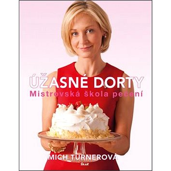 Úžasné dorty: Mistrovská škola pečení (978-80-249-2822-7)