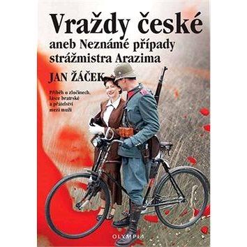 Vraždy české aneb Neznámé případy strážmistra Arazima: Příběh o zločinech, lásce bratrské a přátelst (978-80-7376-415-9)