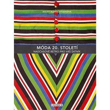 Móda 20. století: Nadčasové retro pro váš šatník (978-80-242-4907-0)