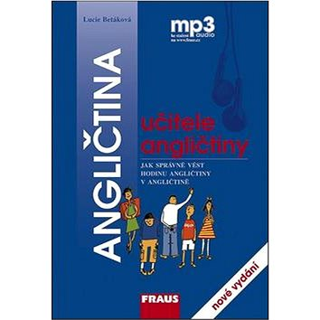 Angličtina učitele angličtiny: Jak správně vést hodinu angličtiny v angličtině Učebnice + mp3 (978-80-7238-987-2)