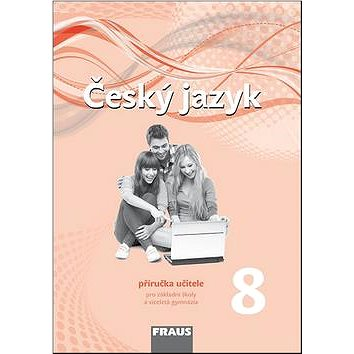 Český jazyk 8 Příručka učitele: Pro základní školy a víceltá gymnázia (978-80-7489-024-6)