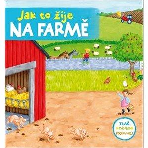 Jak to žije na farmě (978-80-256-1700-7)