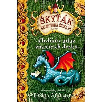 Hrdinův atlas smrtících draků: Škyťák Šelmovksá štika III. Kniha 6 (978-80-7529-013-7)