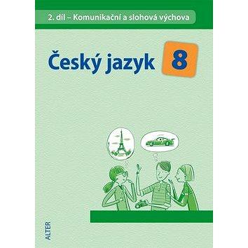 Český jazyk 8 II. díl Komunikační a slohová výchova: Komunikační a slohová výchova (978-80-7245-316-0)