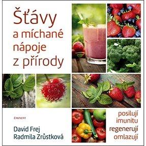 Šťávy a míchané nápoje z přírody: posilují imunitu, regenerují, omlazují (978-80-7281-502-9)
