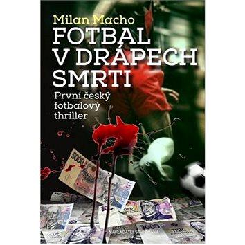 Fotbal v drápech smrti: První český fotbalový triller (978-80-7243-816-7)