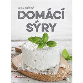 Domácí sýry: Návody na výrobu a zajímavé recepty - naše i zahraniční (978-80-264-0198-8)