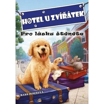 Hotel U zvířátek Pro lásku štěněte (978-80-264-0865-9)
