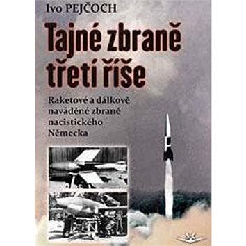 Tajné zbraně třetí říše: Raketové a dálkově naváděné zbraně nacistického Německa (978-80-87567-77-7)