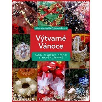 Výtvarné Vánoce: Dárky, dekorace, ozdoby stylové a zábavné (978-80-264-0861-1)
